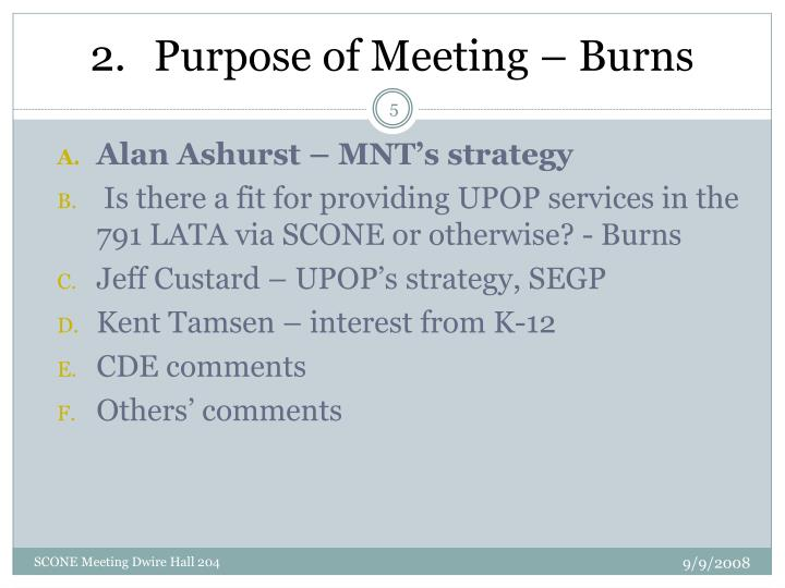Purpose of Meeting – Burns