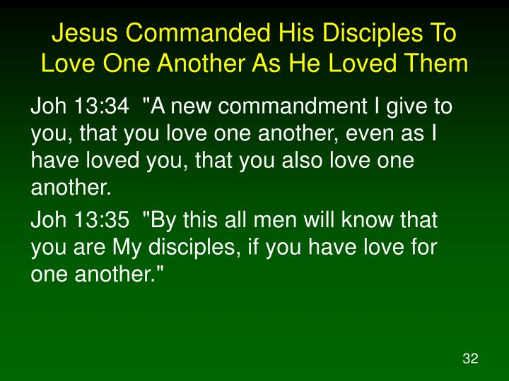 Jesus Commanded His Disciples To Love One Another As He Loved Them