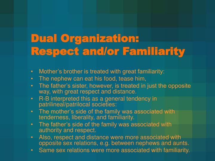 Dual Organization: Respect and/or Familiarity