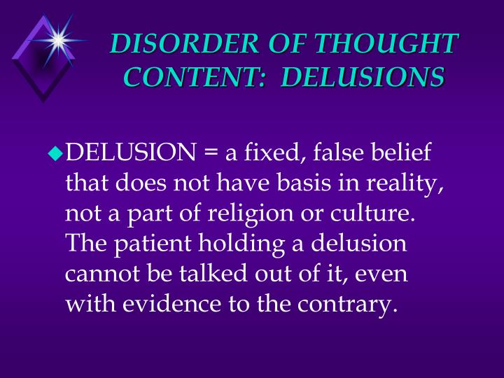 DISORDER OF THOUGHT CONTENT:  DELUSIONS