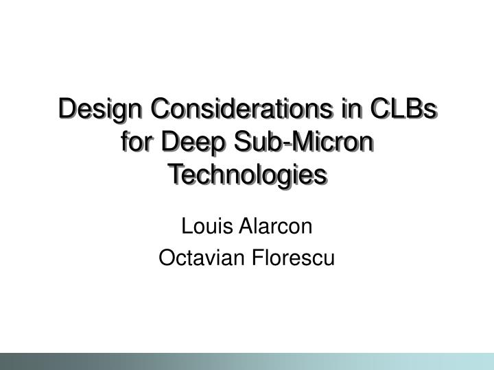 Design Considerations in CLBs for Deep Sub-Micron Technologies