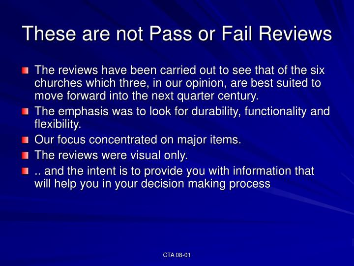 These are not pass or fail reviews