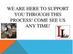 we are here to support you through this process come see us any time