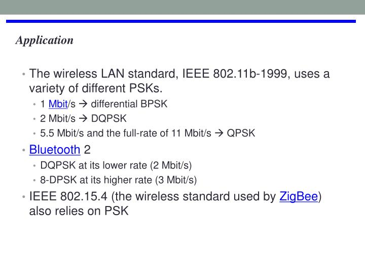 The wireless LAN standard, IEEE 802.11b-1999, uses a variety of different PSKs.