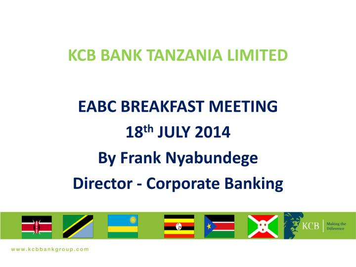 Kcb bank tanzania limited eabc breakfast meeting 18 th july 2014 by frank nyabundege