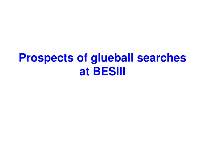 Prospects of glueball searches at BESIII