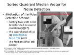sorted quadrant median vector for noise detection