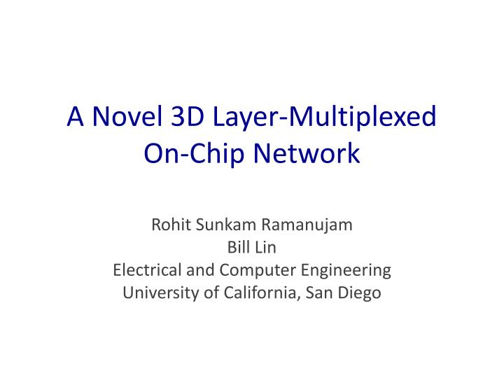 A novel 3d layer multiplexed on chip network