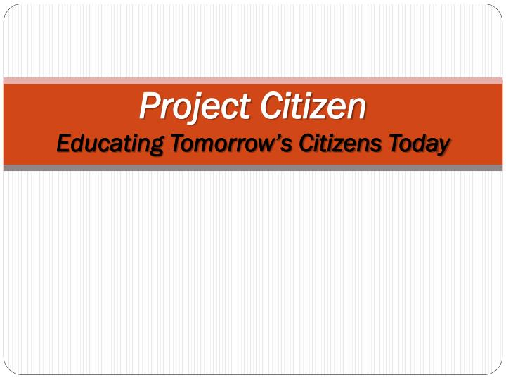 Project citizen educating tomorrow s citizens today