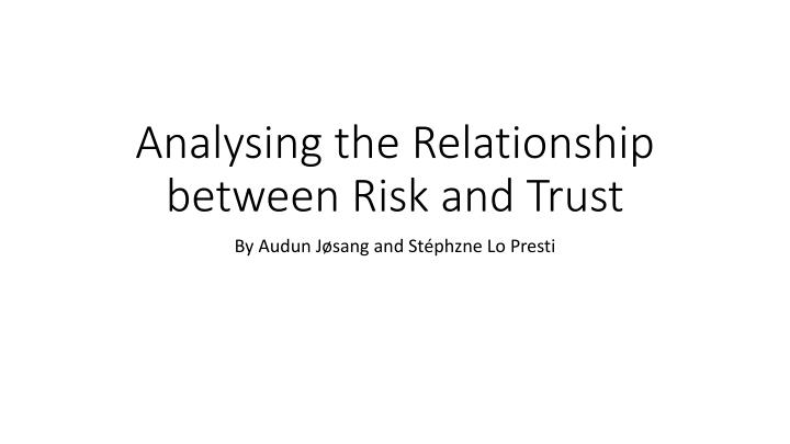 Analysing the relationship between risk and trust
