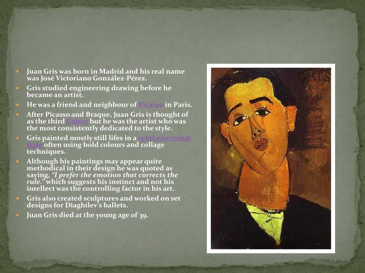 Juan Gris was born in Madrid and his real name was José
