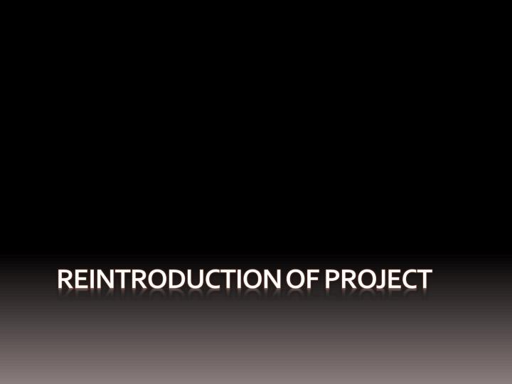 Reintroduction of project