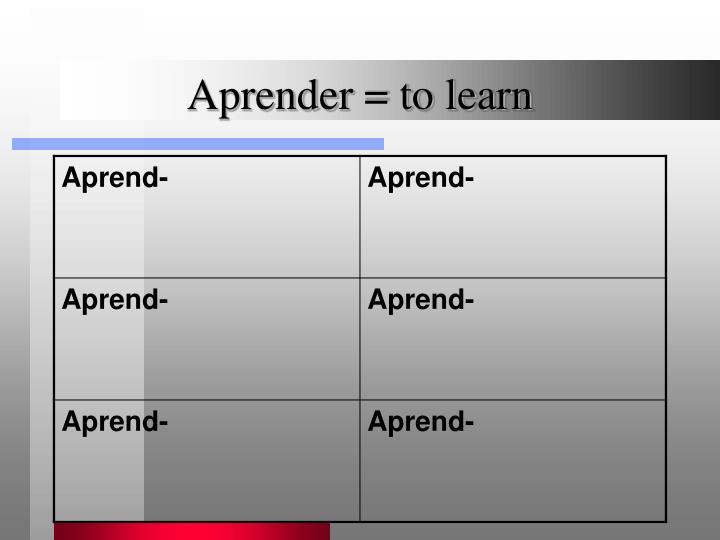 Aprender = to learn