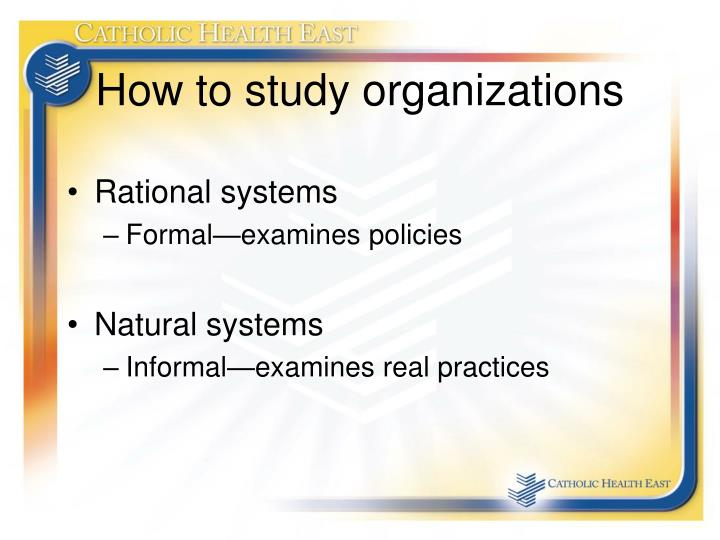 How to study organizations