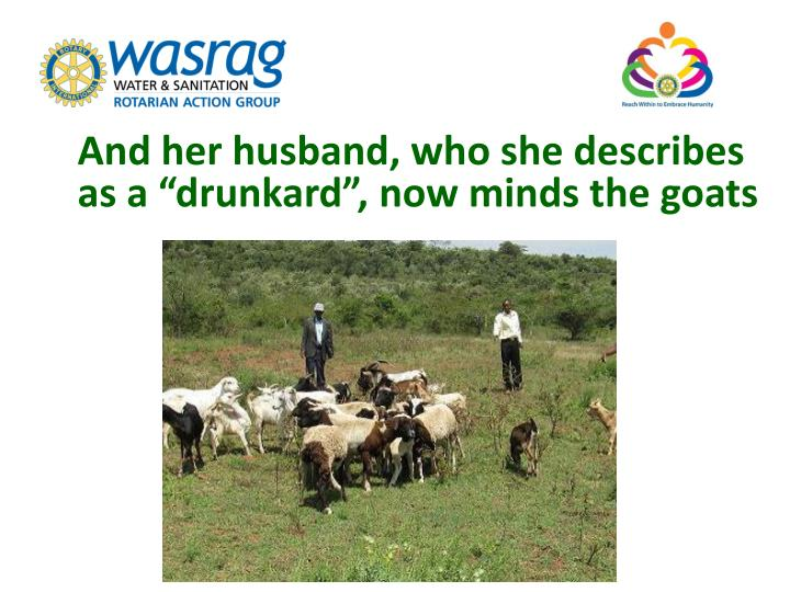 "And her husband, who she describes as a ""drunkard"", now minds the goats"