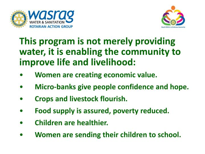 This program is not merely providing water, it is enabling the community to improve life and livelihood: