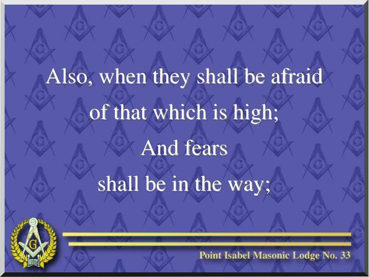 Also, when they shall be afraid