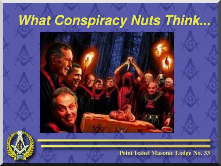 What Conspiracy Nuts Think...