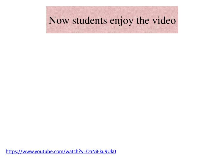 Now students enjoy the video