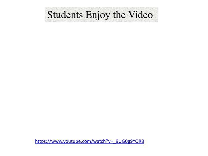 Students Enjoy the Video