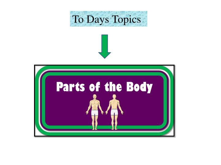 To Days Topics
