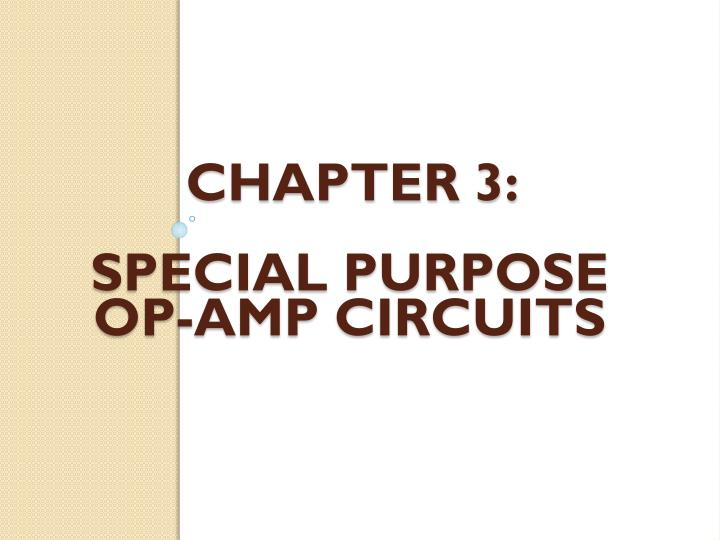 Chapter 3 special purpose op amp circuits