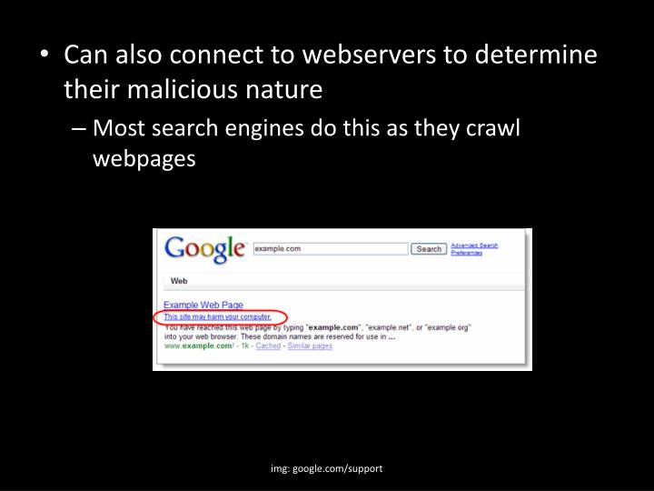 Can also connect to webservers to determine their malicious nature