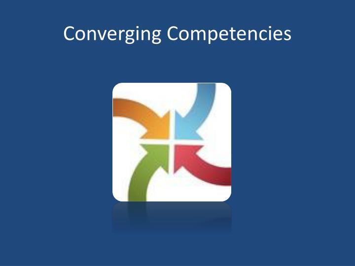 Converging Competencies
