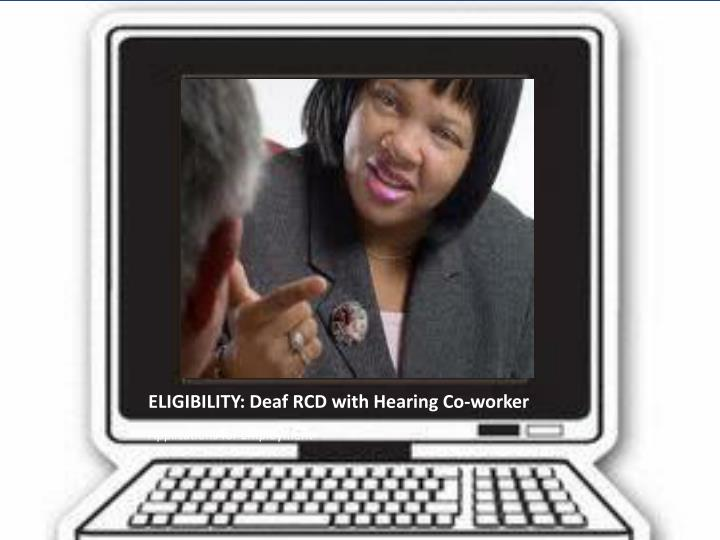 ELIGIBILITY: Deaf RCD with Hearing Co-worker