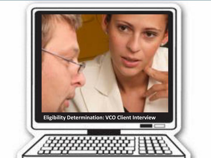 Eligibility Determination: VCO Client Interview
