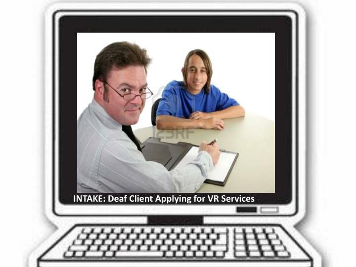 INTAKE: Deaf Client Applying for VR Services