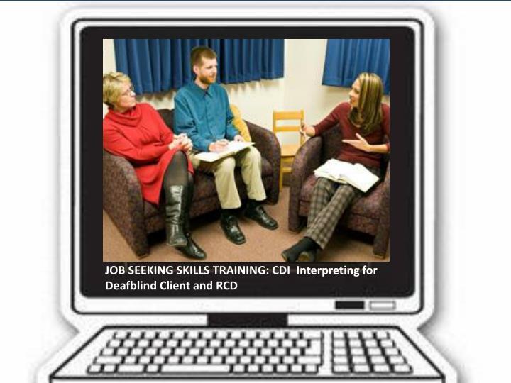 JOB SEEKING SKILLS TRAINING: CDI  Interpreting for Deafblind Client and RCD