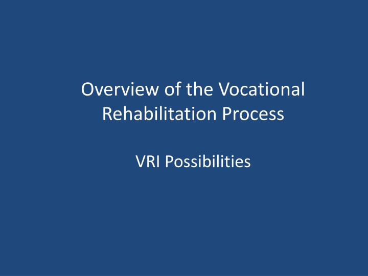 Overview of the Vocational Rehabilitation Process