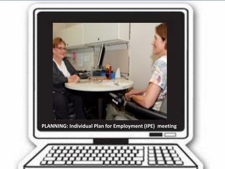 PLANNING: Individual Plan for Employment (IPE)  meeting