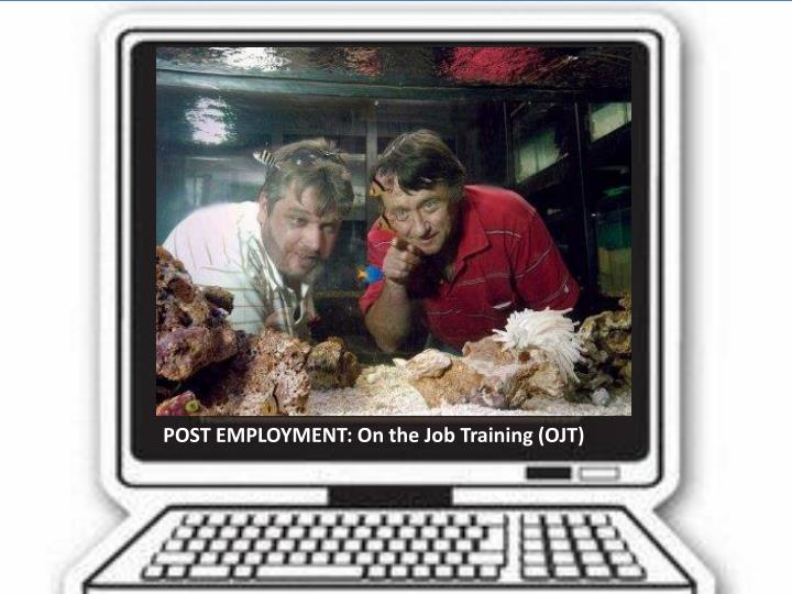 POST EMPLOYMENT: On the Job Training (OJT)