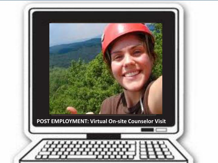 POST EMPLOYMENT: Virtual On-site Counselor Visit