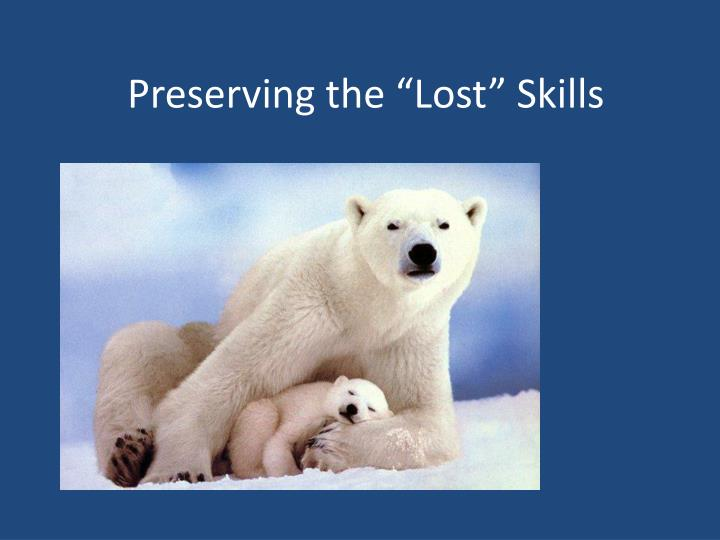 "Preserving the ""Lost"" Skills"