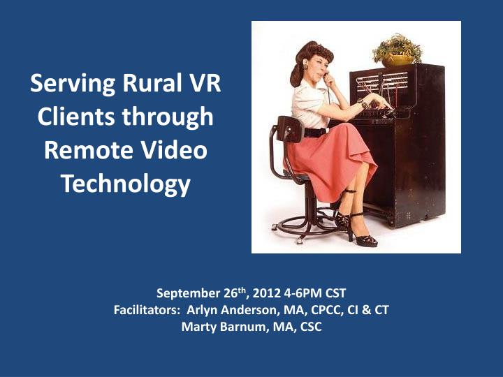 Serving rural vr clients through remote video technology