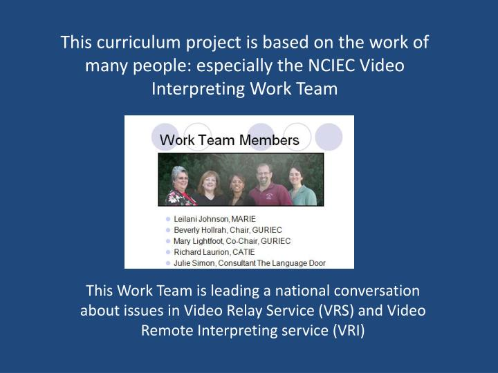 This curriculum project is based on the work of many people: especially the NCIEC Video Interpreting Work Team