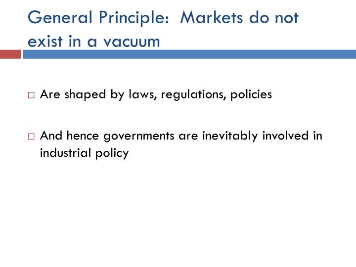 General Principle:  Markets do not exist in a vacuum