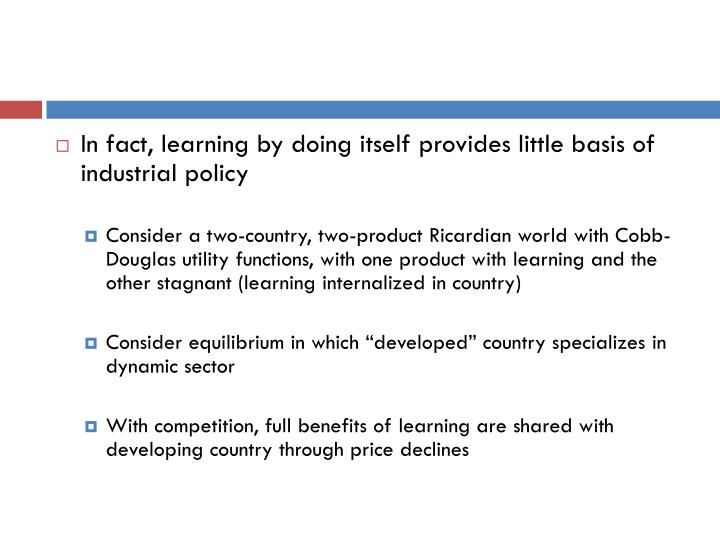 In fact, learning by doing itself provides little basis of industrial policy