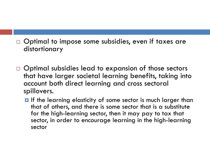 Optimal to impose some subsidies, even if taxes are