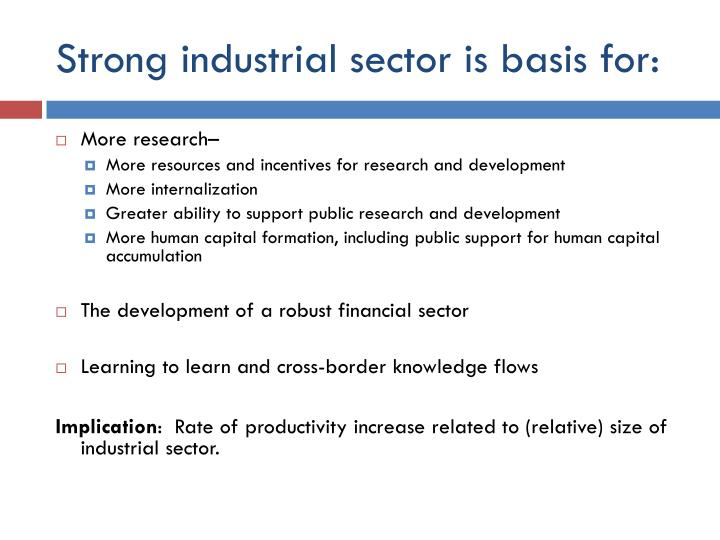 Strong industrial sector is basis for: