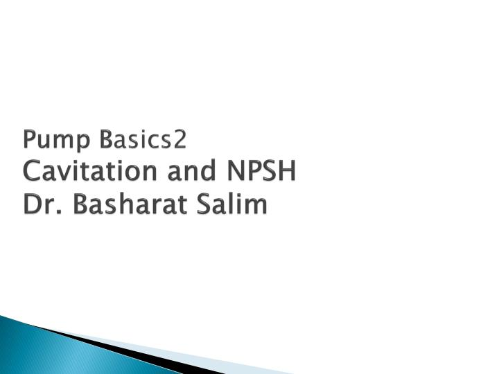 Pump b asics2 cavitation and npsh dr basharat salim