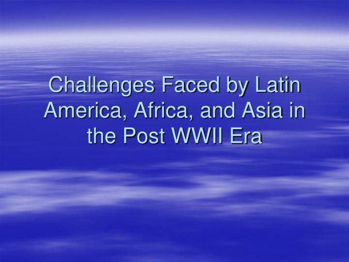 Challenges Faced by Latin America, Africa, and Asia in the Post WWII Era