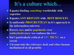 it s a culture which