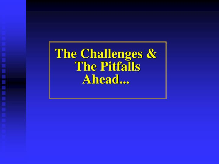The Challenges &
