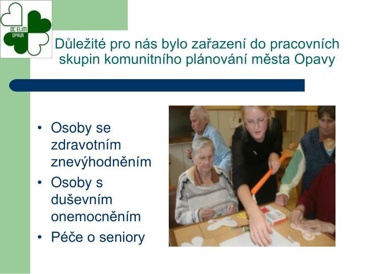 Důležité pro nás bylo zařazení do pracovních skupin komunitního plánování města Opavy