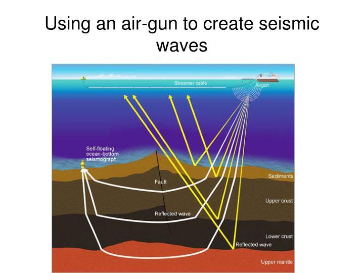 Using an air-gun to create seismic waves