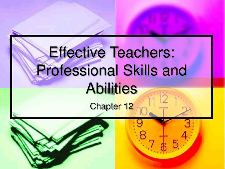 Effective teachers professional skills and abilities chapter 12